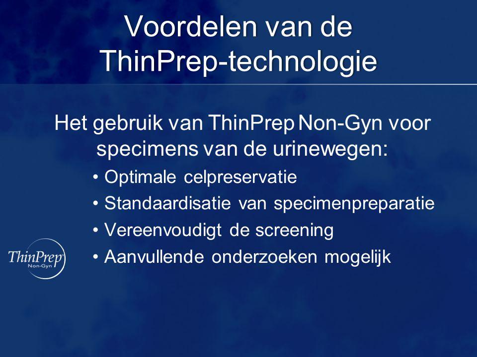Voordelen van de ThinPrep-technologie Het gebruik van ThinPrep Non-Gyn voor specimens van de urinewegen: Optimale celpreservatie Standaardisatie van specimenpreparatie Vereenvoudigt de screening Aanvullende onderzoeken mogelijk