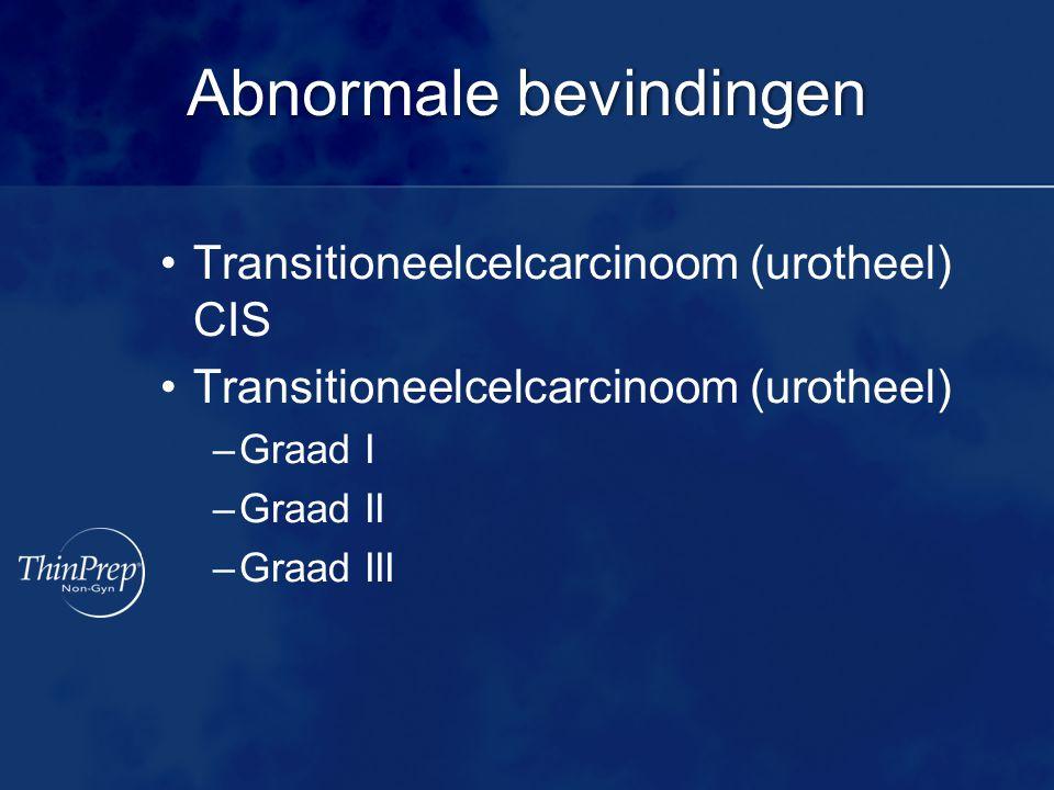 Abnormale bevindingenAbnormale bevindingen Transitioneelcelcarcinoom (urotheel) CIS Transitioneelcelcarcinoom (urotheel) –Graad I –Graad II –Graad III