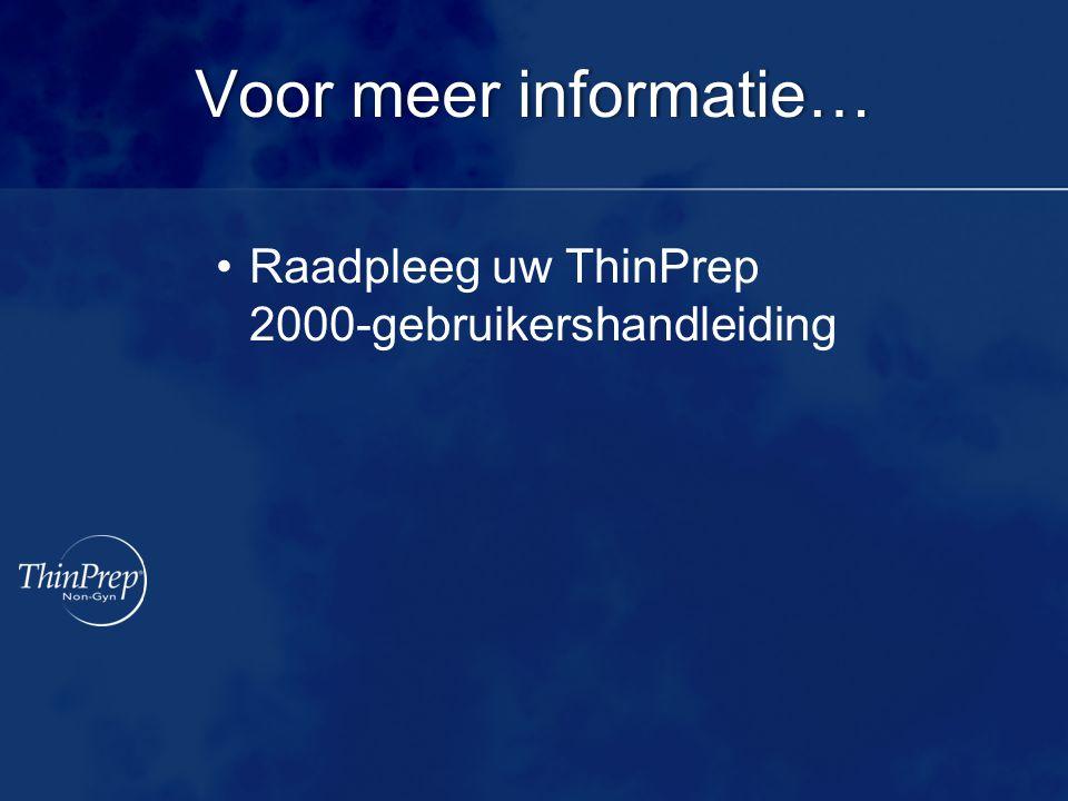 Voor meer informatie…Voor meer informatie… Raadpleeg uw ThinPrep 2000-gebruikershandleiding