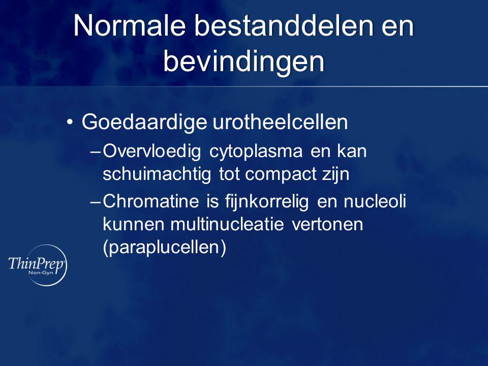 Normale bestanddelen en bevindingen Goedaardige urotheelcellen –Overvloedig cytoplasma en kan schuimachtig tot compact zijn –Chromatine is fijnkorrelig en nucleoli kunnen multinucleatie vertonen (paraplucellen)