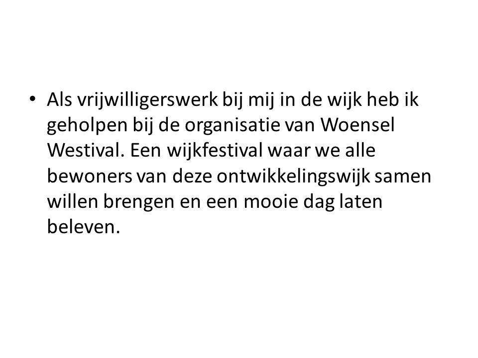 Als vrijwilligerswerk bij mij in de wijk heb ik geholpen bij de organisatie van Woensel Westival.