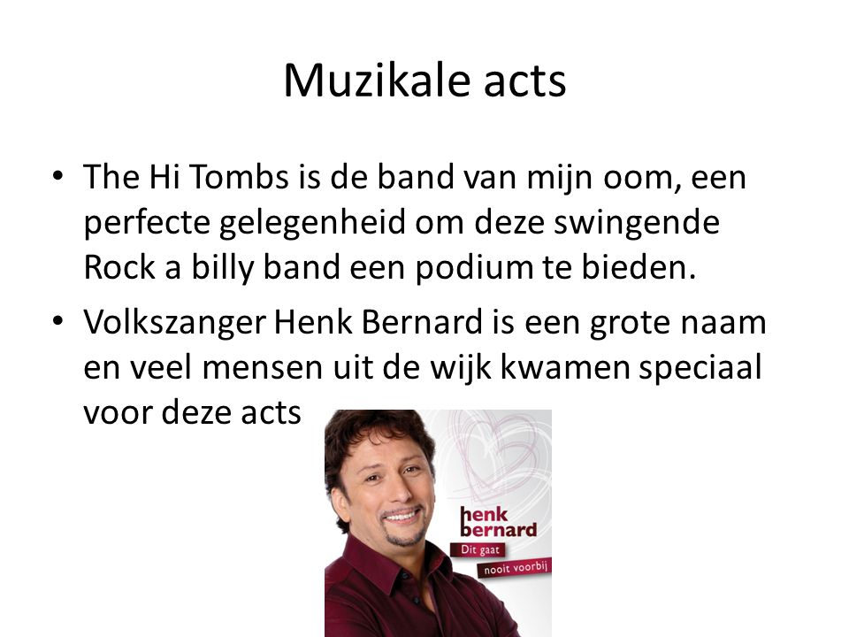 Muzikale acts The Hi Tombs is de band van mijn oom, een perfecte gelegenheid om deze swingende Rock a billy band een podium te bieden.