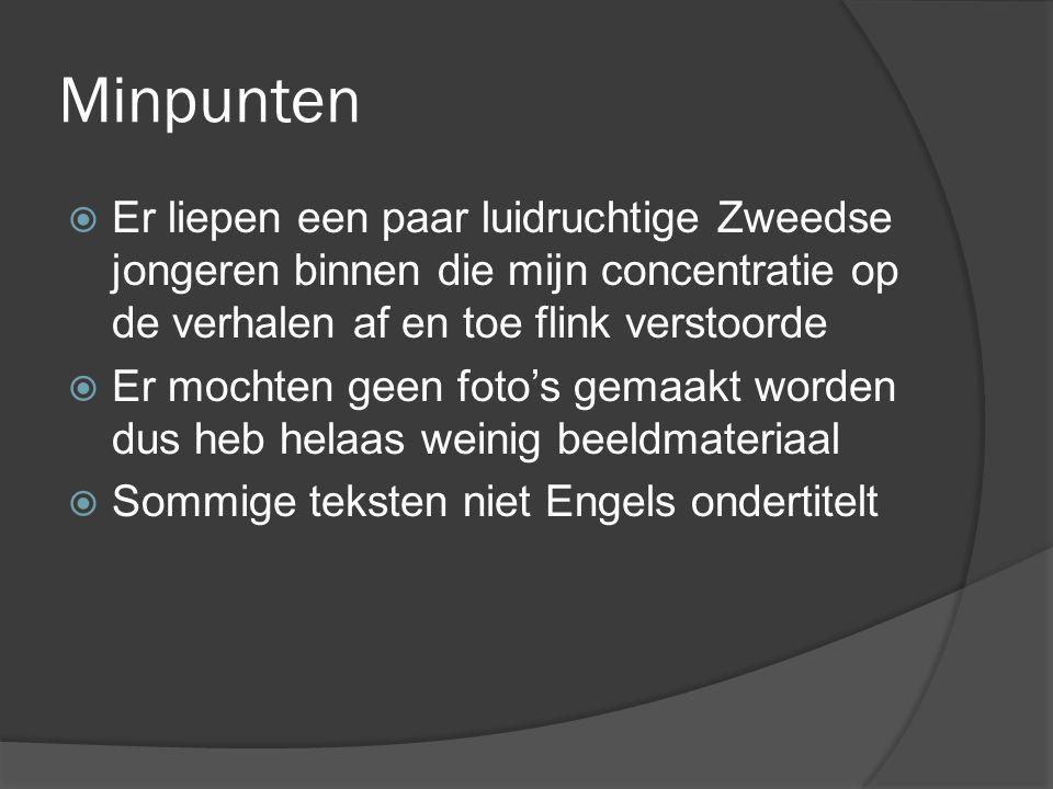 Pluspunten  Veel geleerd over het communisme  Beelden overlevende werkkampen.