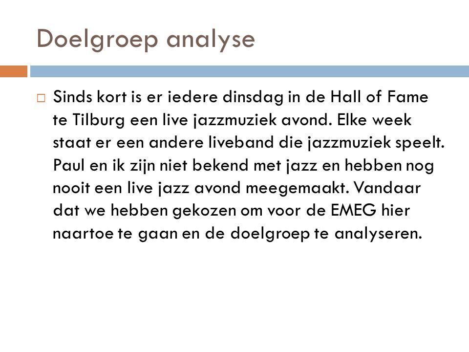 Doelgroep analyse  Sinds kort is er iedere dinsdag in de Hall of Fame te Tilburg een live jazzmuziek avond. Elke week staat er een andere liveband di