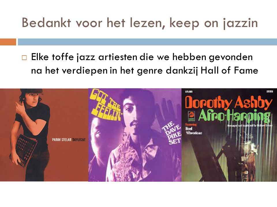 Bedankt voor het lezen, keep on jazzin  Elke toffe jazz artiesten die we hebben gevonden na het verdiepen in het genre dankzij Hall of Fame