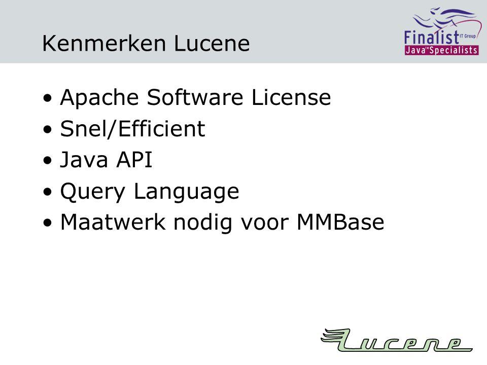 Kenmerken Lucene Apache Software License Snel/Efficient Java API Query Language Maatwerk nodig voor MMBase