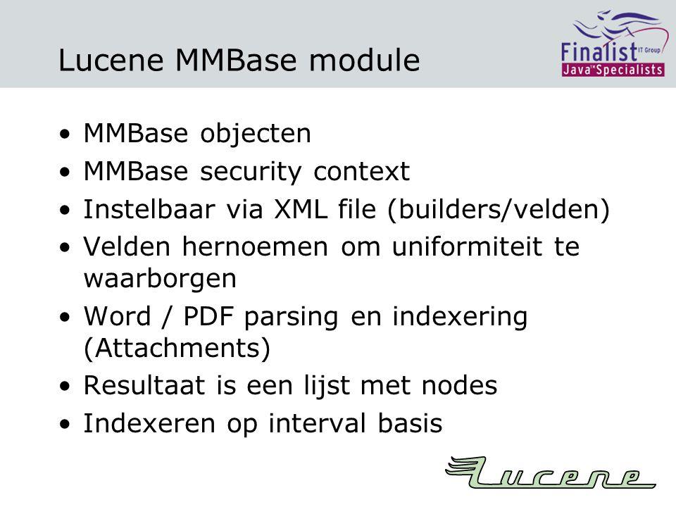 Lucene MMBase module MMBase objecten MMBase security context Instelbaar via XML file (builders/velden) Velden hernoemen om uniformiteit te waarborgen Word / PDF parsing en indexering (Attachments) Resultaat is een lijst met nodes Indexeren op interval basis