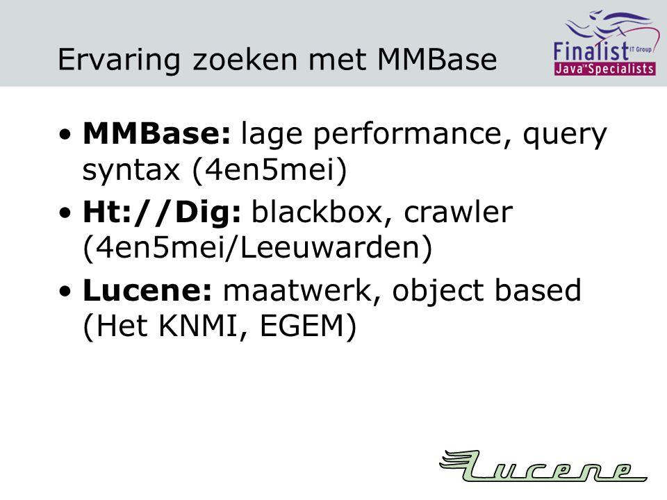 Ervaring zoeken met MMBase MMBase: lage performance, query syntax (4en5mei) Ht://Dig: blackbox, crawler (4en5mei/Leeuwarden) Lucene: maatwerk, object based (Het KNMI, EGEM)