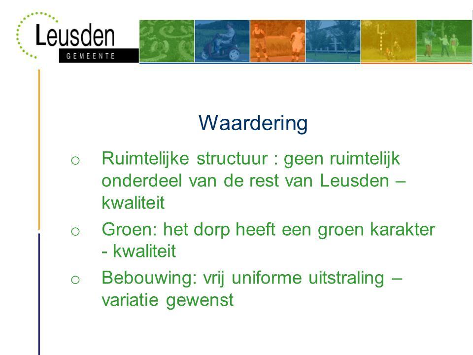 Waardering o Ruimtelijke structuur : geen ruimtelijk onderdeel van de rest van Leusden – kwaliteit o Groen: het dorp heeft een groen karakter - kwaliteit o Bebouwing: vrij uniforme uitstraling – variatie gewenst