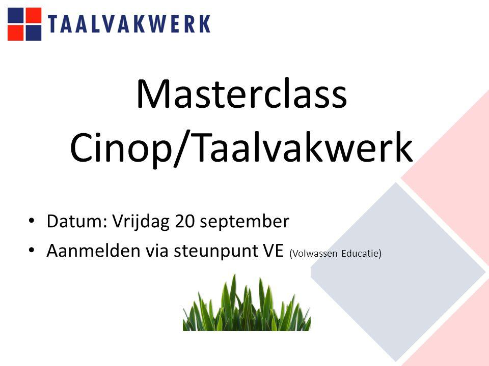Masterclass Cinop/Taalvakwerk Datum: Vrijdag 20 september Aanmelden via steunpunt VE (Volwassen Educatie)