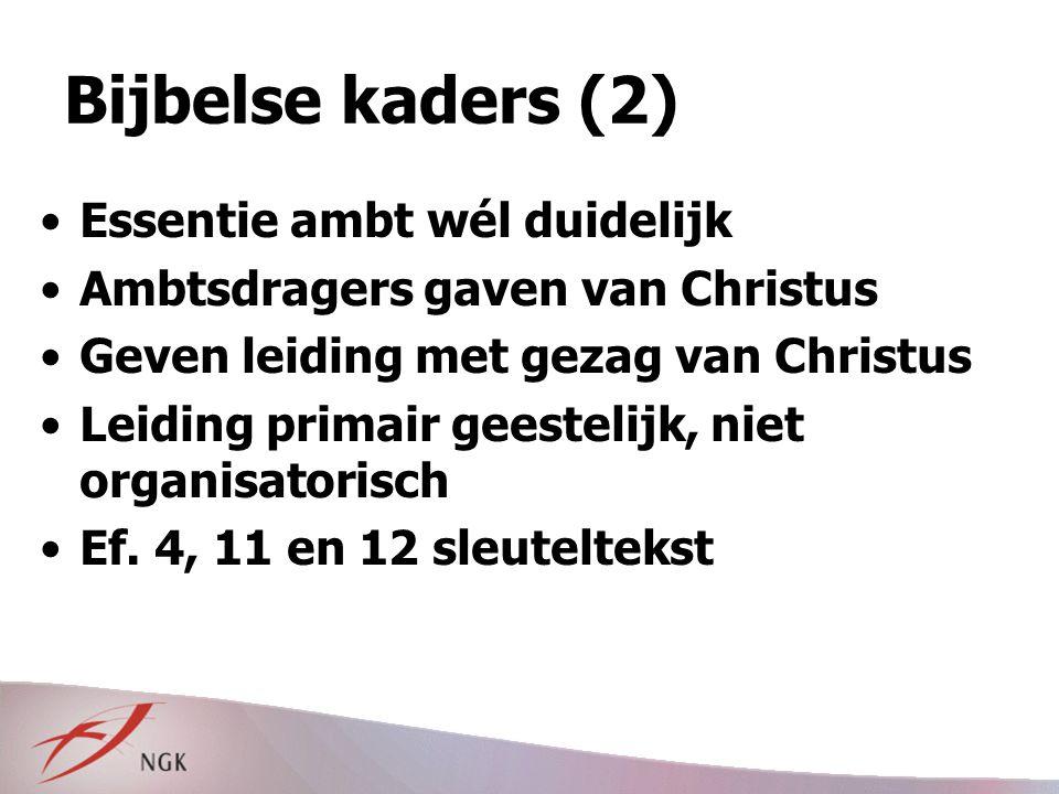 Bijbelse kaders (2) Essentie ambt wél duidelijk Ambtsdragers gaven van Christus Geven leiding met gezag van Christus Leiding primair geestelijk, niet