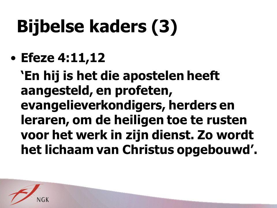Bijbelse kaders (3) Efeze 4:11,12 'En hij is het die apostelen heeft aangesteld, en profeten, evangelieverkondigers, herders en leraren, om de heilige