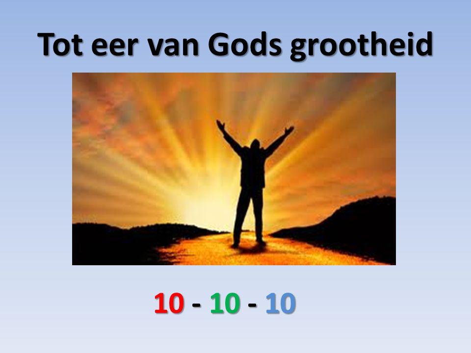 Tot eer van Gods grootheid 10 - 10 - 10