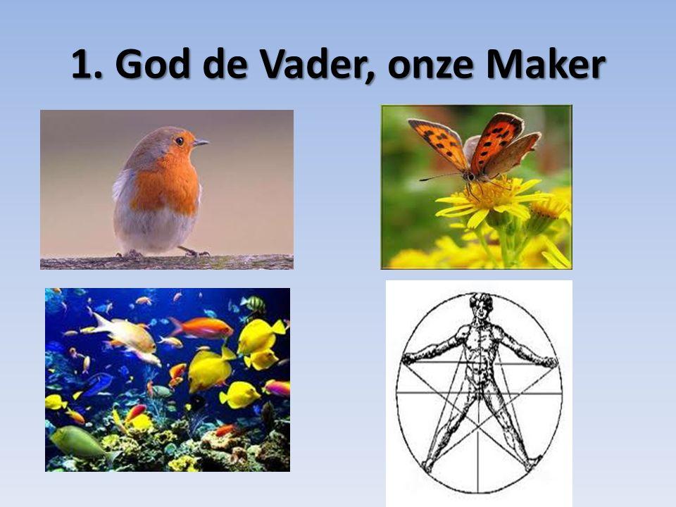 1. God de Vader, onze Maker
