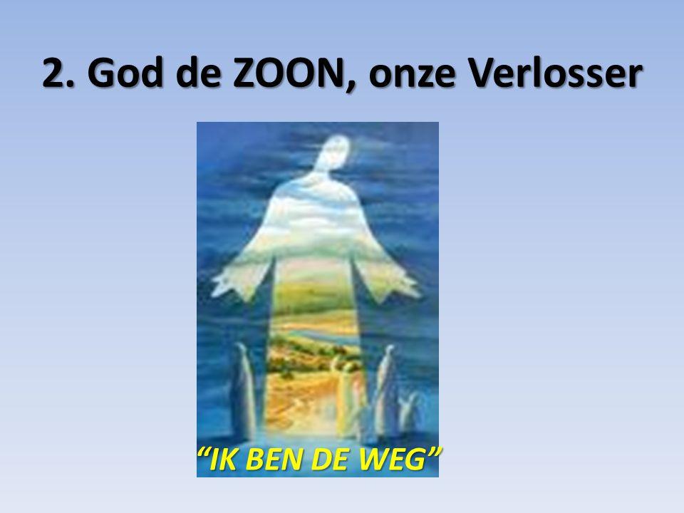 """2. God de ZOON, onze Verlosser """"IK BEN DE WEG"""""""