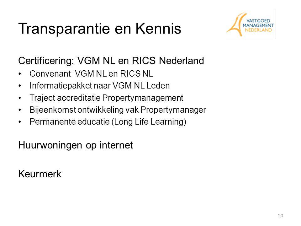 Transparantie en Kennis Certificering: VGM NL en RICS Nederland Convenant VGM NL en RICS NL Informatiepakket naar VGM NL Leden Traject accreditatie Pr