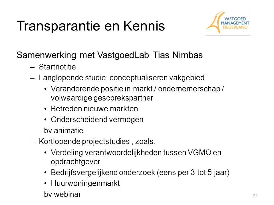 Transparantie en Kennis Samenwerking met VastgoedLab Tias Nimbas –Startnotitie –Langlopende studie: conceptualiseren vakgebied Veranderende positie in