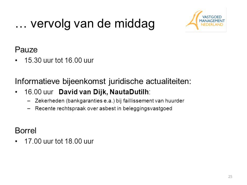 … vervolg van de middag 25 Pauze 15.30 uur tot 16.00 uur Informatieve bijeenkomst juridische actualiteiten: 16.00 uur David van Dijk, NautaDutilh: –Ze