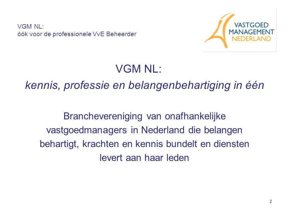 2 VGM NL: óók voor de professionele VvE Beheerder VGM NL: kennis, professie en belangenbehartiging in één Branchevereniging van onafhankelijke vastgoedmanagers in Nederland die belangen behartigt, krachten en kennis bundelt en diensten levert aan haar leden