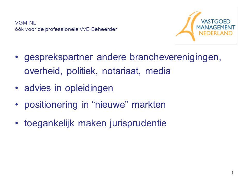 4 VGM NL: óók voor de professionele VvE Beheerder gesprekspartner andere brancheverenigingen, overheid, politiek, notariaat, media advies in opleiding
