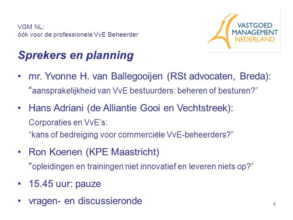 """6 VGM NL: óók voor de professionele VvE Beheerder Sprekers en planning mr. Yvonne H. van Ballegooijen (RSt advocaten, Breda): """" aansprakelijkheid van"""