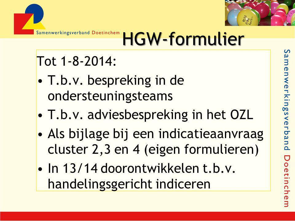HGW-formulier HGW-formulier Tot 1-8-2014: T.b.v. bespreking in de ondersteuningsteams T.b.v. adviesbespreking in het OZL Als bijlage bij een indicatie