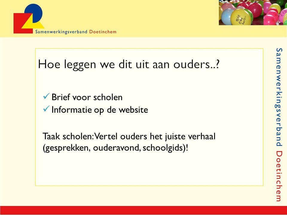 Brief voor scholen Informatie op de website Taak scholen: Vertel ouders het juiste verhaal (gesprekken, ouderavond, schoolgids)!