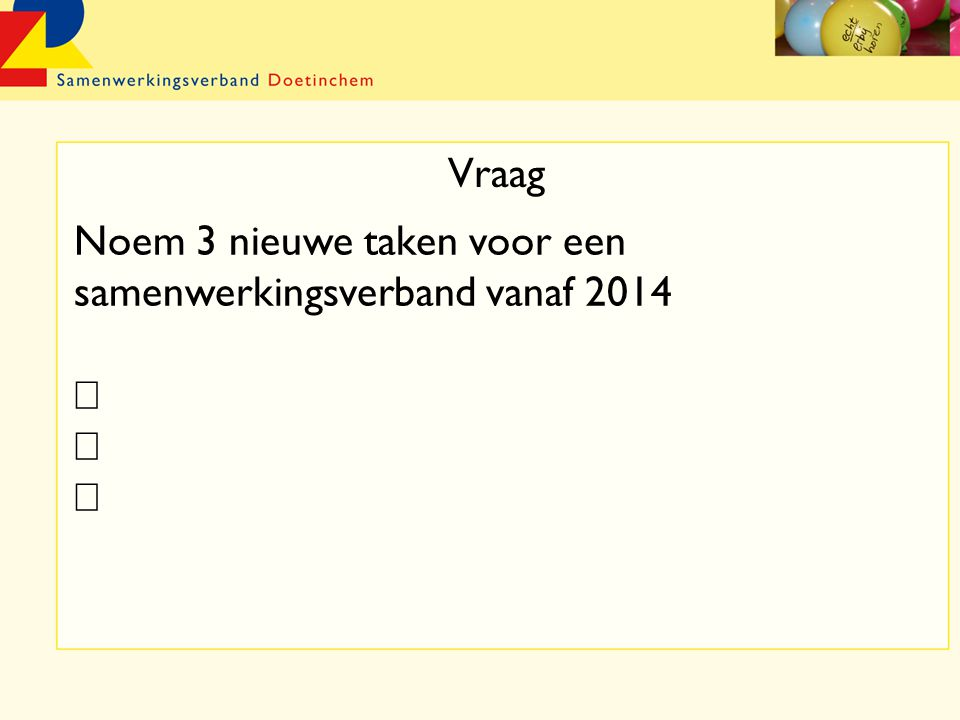 Vraag Noem 3 nieuwe taken voor een samenwerkingsverband vanaf 2014
