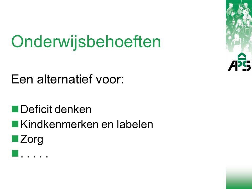 Onderwijsbehoeften Een alternatief voor: Deficit denken Kindkenmerken en labelen Zorg.....