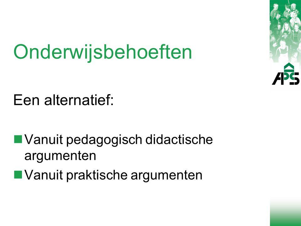 Onderwijsbehoeften Een alternatief: Vanuit pedagogisch didactische argumenten Vanuit praktische argumenten