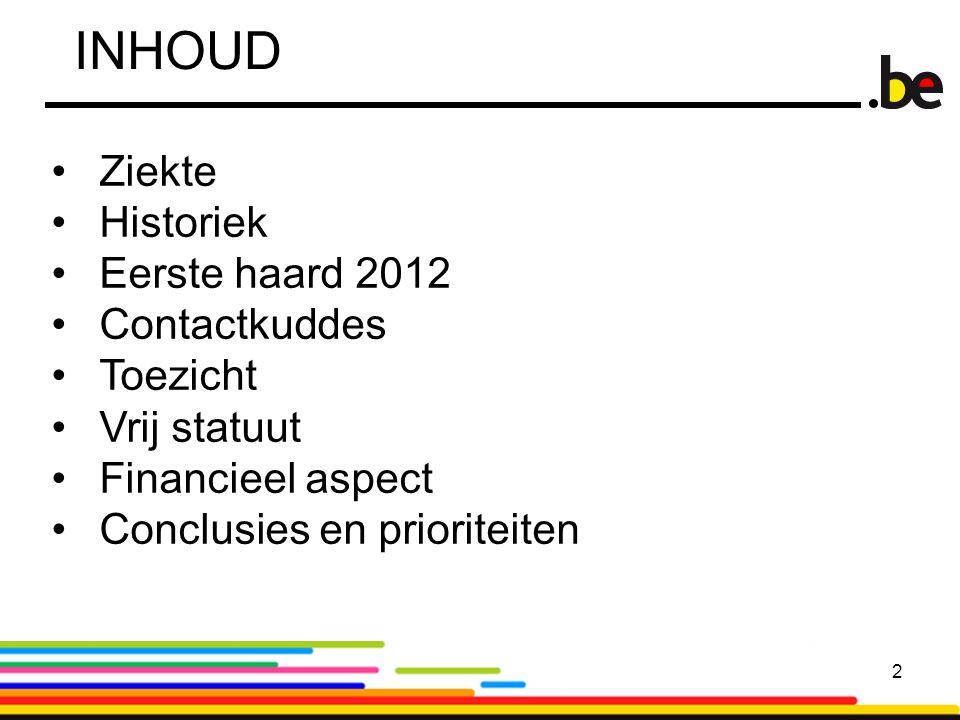 22 INHOUD Ziekte Historiek Eerste haard 2012 Contactkuddes Toezicht Vrij statuut Financieel aspect Conclusies en prioriteiten