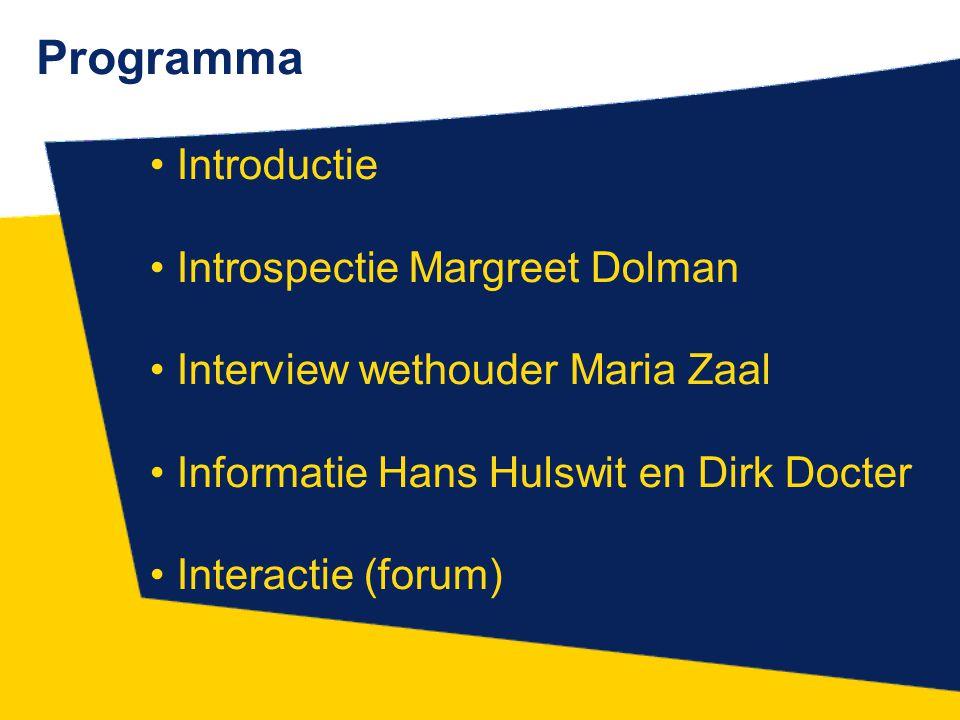 Introductie Introspectie Margreet Dolman Interview wethouder Maria Zaal Informatie Hans Hulswit en Dirk Docter Interactie (forum) Programma