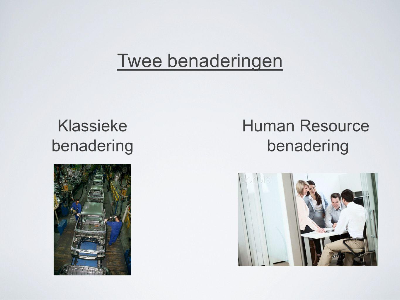 Twee benaderingen Klassieke benadering Human Resource benadering