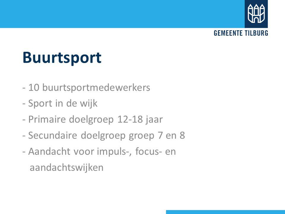 Buurtsport - 10 buurtsportmedewerkers - Sport in de wijk - Primaire doelgroep 12-18 jaar - Secundaire doelgroep groep 7 en 8 - Aandacht voor impuls-, focus- en aandachtswijken