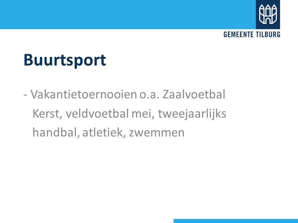 Buurtsport - Vakantietoernooien o.a. Zaalvoetbal Kerst, veldvoetbal mei, tweejaarlijks handbal, atletiek, zwemmen