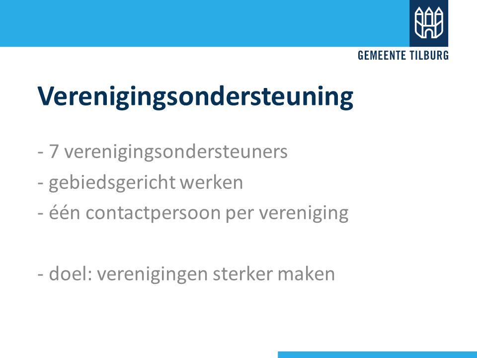 Verenigingsondersteuning - 7 verenigingsondersteuners - gebiedsgericht werken - één contactpersoon per vereniging - doel: verenigingen sterker maken