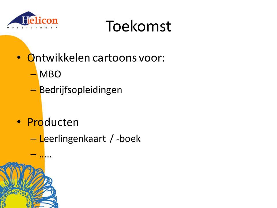 Toekomst Ontwikkelen cartoons voor: – MBO – Bedrijfsopleidingen Producten – Leerlingenkaart / -boek – …..