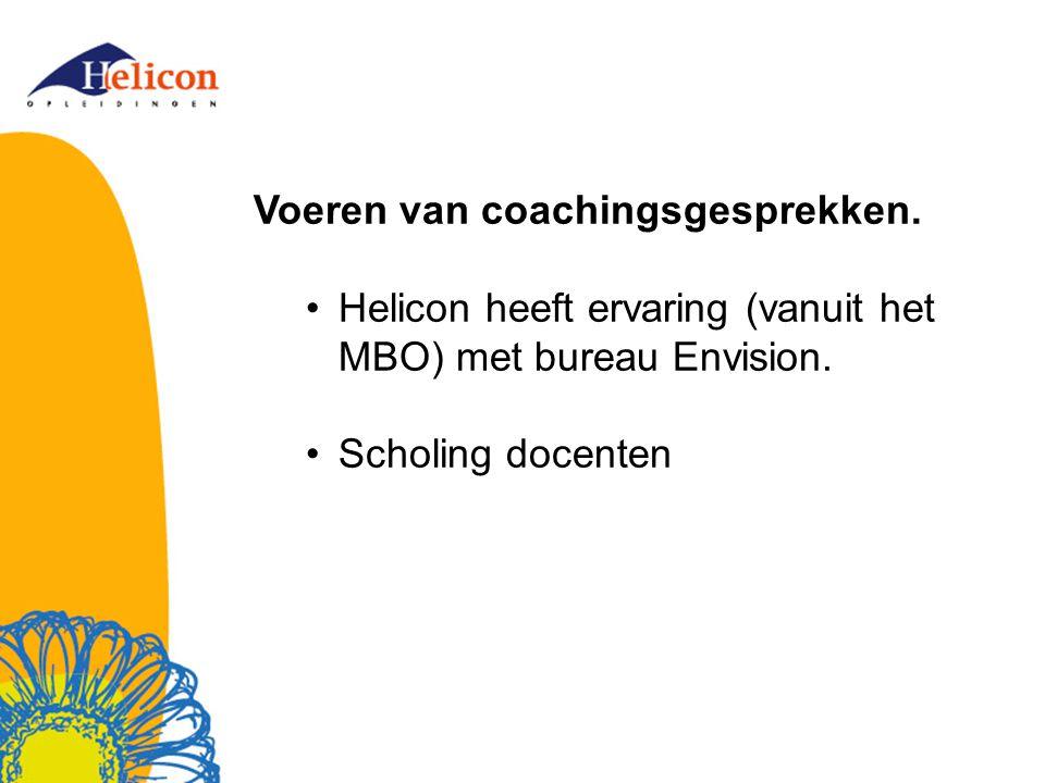Voeren van coachingsgesprekken. Helicon heeft ervaring (vanuit het MBO) met bureau Envision. Scholing docenten