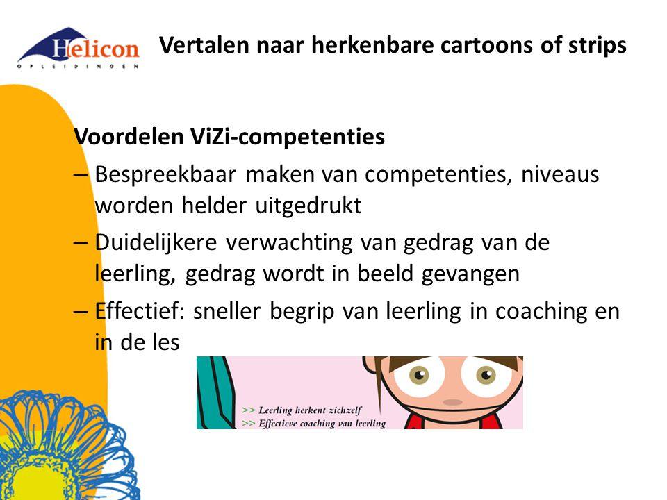 Vertalen naar herkenbare cartoons of strips Voordelen ViZi-competenties – Bespreekbaar maken van competenties, niveaus worden helder uitgedrukt – Duid