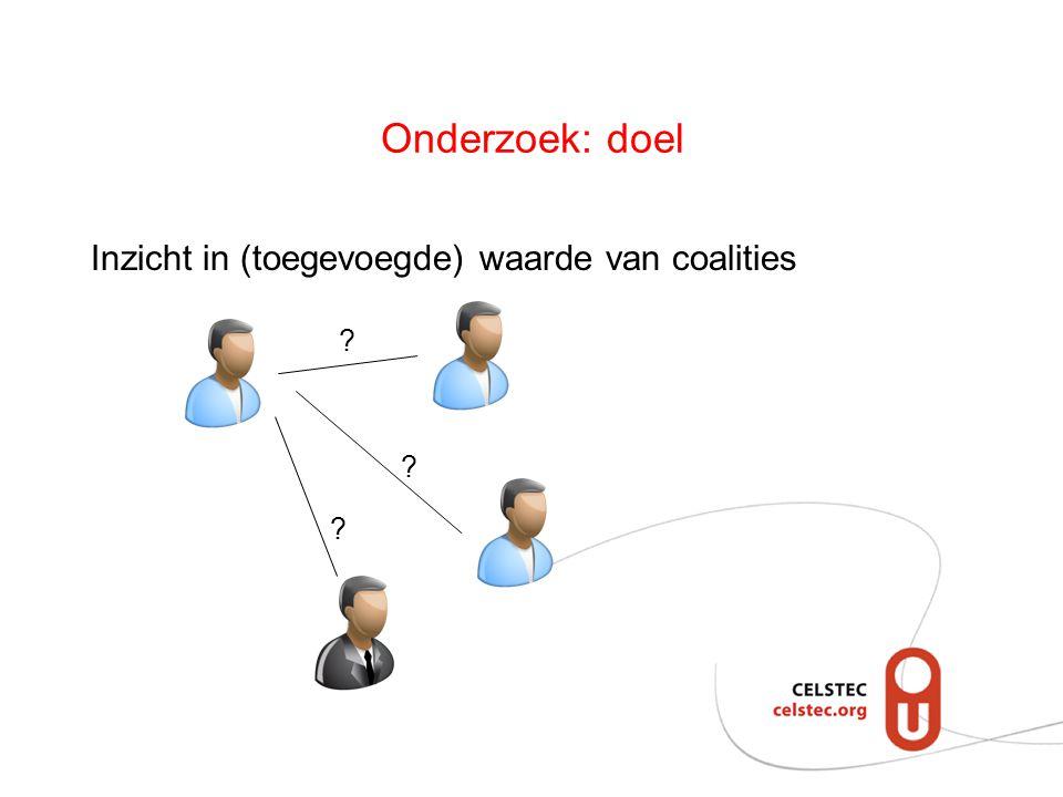 Onderzoek: doel Inzicht in (toegevoegde) waarde van coalities ? ? ?
