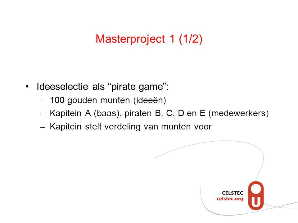 """Masterproject 1 (1/2) Ideeselectie als """"pirate game"""": –100 gouden munten (ideeën) –Kapitein A (baas), piraten B, C, D en E (medewerkers) –Kapitein ste"""