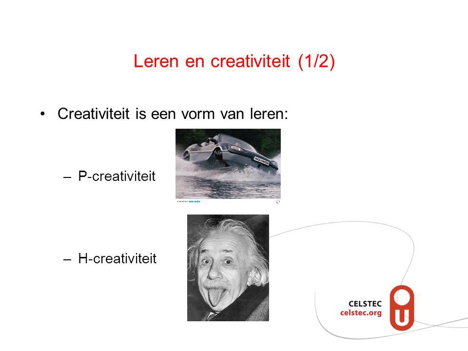 Leren en creativiteit (1/2) Creativiteit is een vorm van leren: –P-creativiteit –H-creativiteit