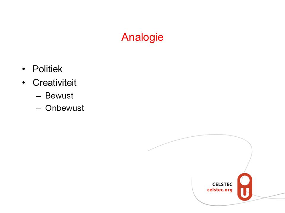 Analogie Politiek Creativiteit –Bewust –Onbewust