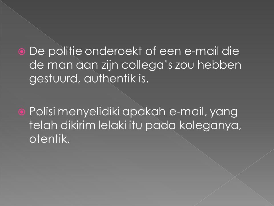  De politie onderoekt of een e-mail die de man aan zijn collega's zou hebben gestuurd, authentik is.