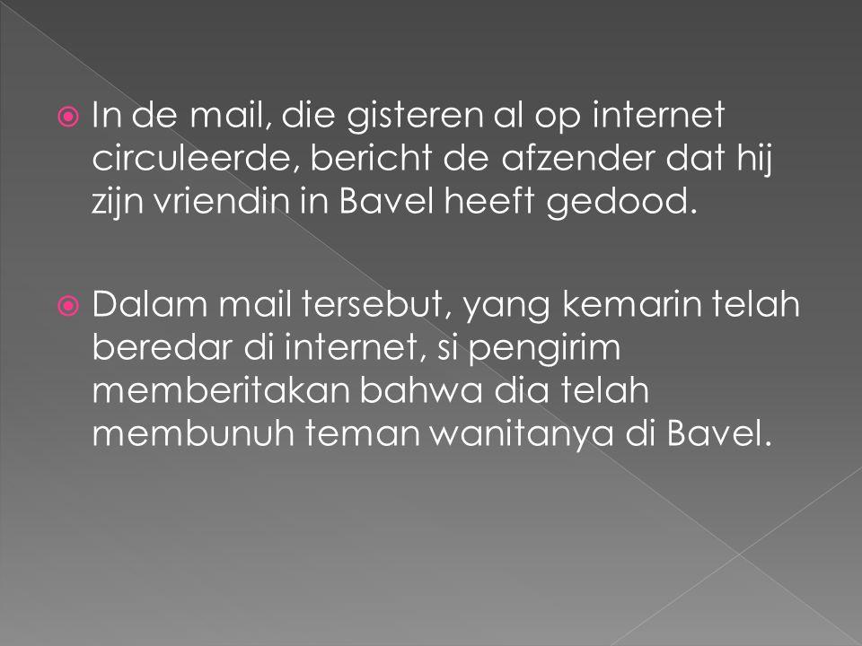 In de mail, die gisteren al op internet circuleerde, bericht de afzender dat hij zijn vriendin in Bavel heeft gedood.