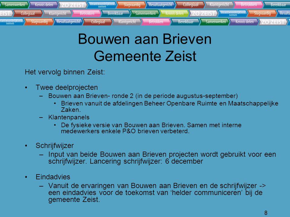 8 Bouwen aan Brieven Gemeente Zeist Het vervolg binnen Zeist: Twee deelprojecten –Bouwen aan Brieven- ronde 2 (in de periode augustus-september) Brieven vanuit de afdelingen Beheer Openbare Ruimte en Maatschappelijke Zaken.