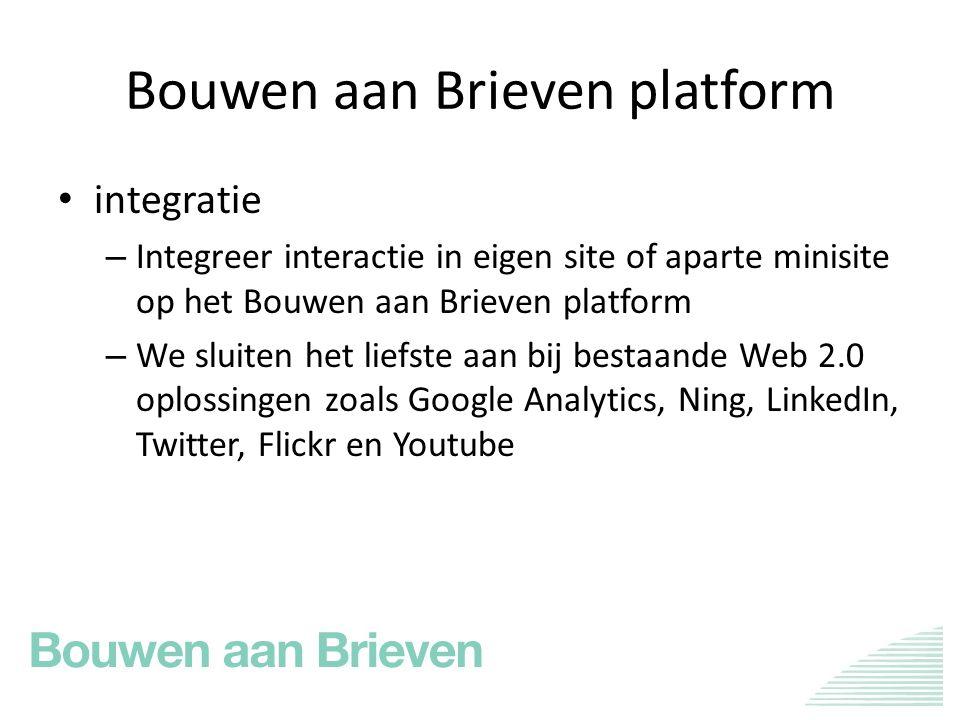 Bouwen aan Brieven platform integratie – Integreer interactie in eigen site of aparte minisite op het Bouwen aan Brieven platform – We sluiten het liefste aan bij bestaande Web 2.0 oplossingen zoals Google Analytics, Ning, LinkedIn, Twitter, Flickr en Youtube