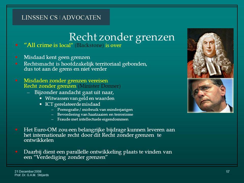 21 December 2008 Prof. Dr. G.A.M. Strijards 16 Politie Kan een Euro-OM zonder een Euro-Politie.