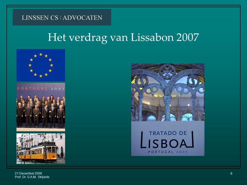 21 December 2008 Prof. Dr. G.A.M. Strijards 6 Het verdrag van Lissabon 2007