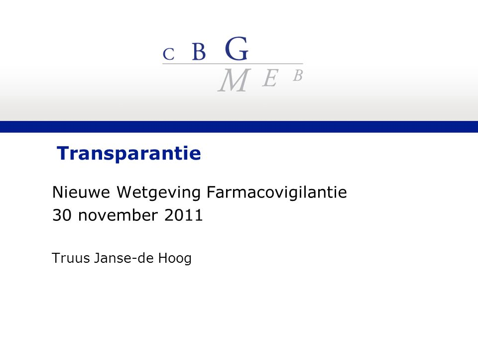 Transparantie Nieuwe Wetgeving Farmacovigilantie 30 november 2011 Truus Janse-de Hoog